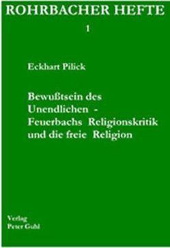 Bewusstsein des  Unendlichen – Feuerbachs Religionskritik und die freie Religion von Pilick,  Eckhart