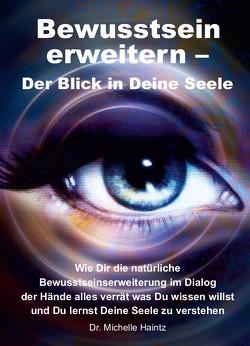 Bewusstsein erweitern – Der Blick in Deine Seele von Haintz,  Dr. Michelle