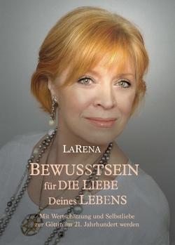 BEWUSSTSEIN für DIE LIEBE Deines LEBENS von .,  LaRena