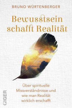 Bewusstsein schafft Realität von Würtenberger,  Bruno