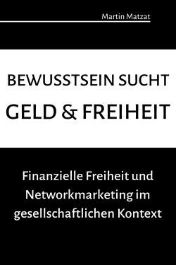 Bewusstsein sucht Geld & Freiheit von Matzat,  Martin