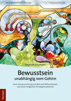 Bewusstsein unabhängig vom Gehirn von Schumann,  Siegfried