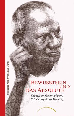 Bewusstsein und das Absolute von Dunn,  Jean, Maharaj,  Sri Nisargadatta, Türstig,  Dr. Hans-Georg