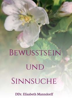Bewusstsein und Sinnsuche von Manndorff,  DDr. Elisabeth, Manndorff,  Hemma