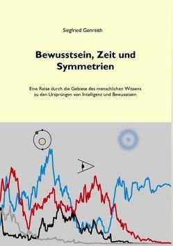 Bewusstsein, Zeit und Symmetrien von Genreith,  Siegfried
