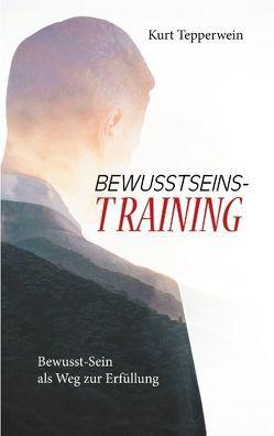 Bewusstseins-Training von Tepperwein,  Kurt
