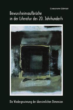 Bewusstseinsaufbrüche in der Literatur des 20. Jahrhunderts von Göpfert,  Christoph