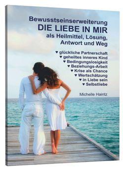 Bewusstseinserweiterung DIE LIEBE IN MIR als Heilmittel, Lösung, Antwort und Weg von Haintz,  Dr. Michelle