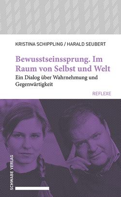 Bewusstseinssprung. Im Raum von Selbst und Welt von Schippling,  Kristina, Seubert,  Harald