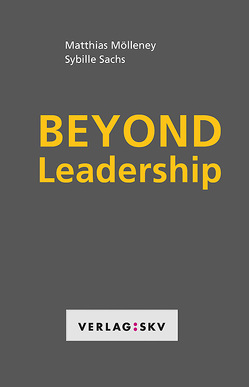 Beyond Leadership von Mölleney,  Matthias, Sachs,  Sybille