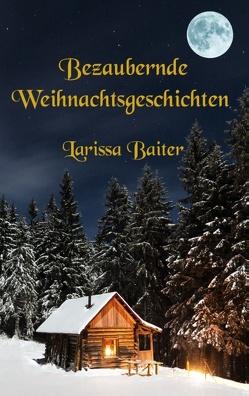Bezaubernde Weihnachtsgeschichten von Baiter,  Larissa