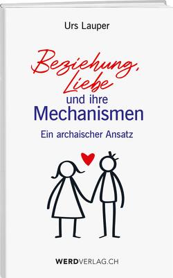 Beziehung, Liebe und ihre Mechanismen von Lauper,  Urs