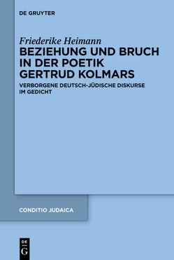 Beziehung und Bruch in der Poetik Gertrud Kolmars von Heimann,  Friederike
