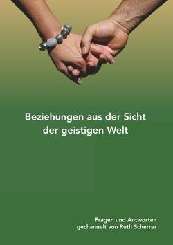 Beziehungen aus der Sicht der geistigen Welt von Scherrer,  Ruth