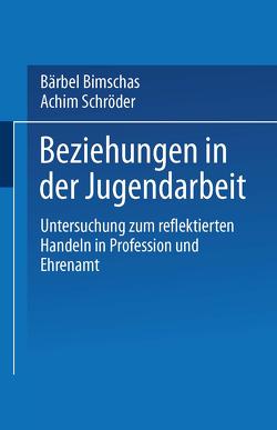 Beziehungen in der Jugendarbeit von Bimschas,  Bärbel, Schröder,  Achim