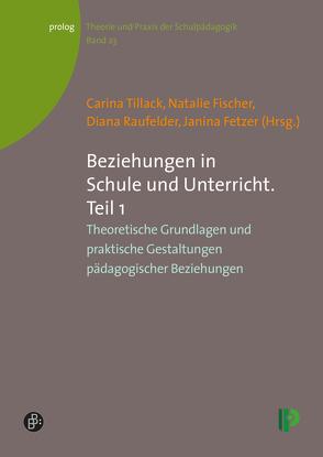 Beziehungen in Schule und Unterricht. Teil 1 von Fetzer,  Janina, Fischer,  Natalie, Raufelder,  Diana, Tillack,  Carina