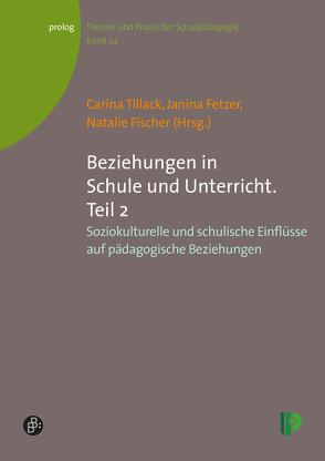 Beziehungen in Schule und Unterricht. Teil 2 von Fetzer,  Janina, Fischer,  Natalie, Tillack,  Carina