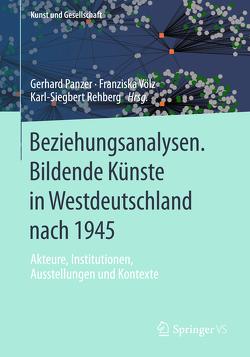 Beziehungsanalysen. Bildende Künste in Westdeutschland nach 1945 von Panzer,  Gerhard, Rehberg,  Karl-Siegbert, Völz,  Franziska