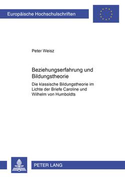 Beziehungserfahrung und Bildungstheorie von Weisz,  Peter