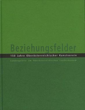 Beziehungsfelder. 150 Jahre Oberösterreichischer Kunstverein von Assmann,  Peter, Hochleitner,  Martin