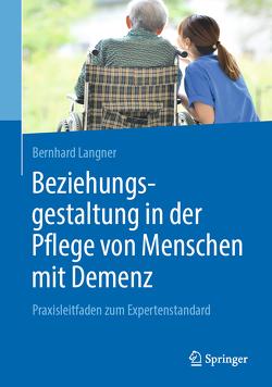 Beziehungsgestaltung in der Pflege von Menschen mit Demenz von Langner,  Bernhard