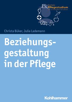 Beziehungsgestaltung in der Pflege von Büker,  Christa, Lademann,  Julia