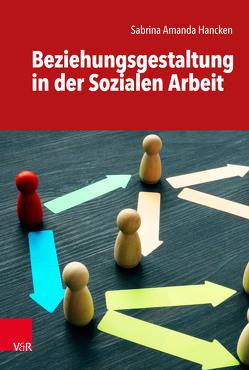 Beziehungsgestaltung in der Sozialen Arbeit von Hancken,  Sabrina Amanda