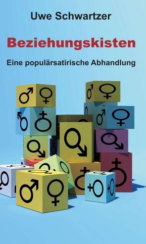 Beziehungskisten von Schwartzer,  Dr. Uwe