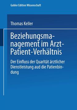 Beziehungsmanagement im Arzt-Patient-Verhältnis von Keller,  Thomas