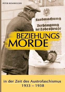 Beziehungsmorde in der Zeit des Austrofaschismus von Rohregger,  Peter