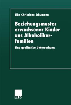 Beziehungsmuster erwachsener Kinder aus Alkoholikerfamilien von Schumann,  Eike Christiane