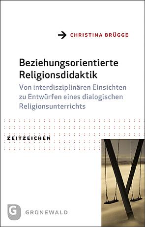 Beziehungsorientierte Religionsdidaktik von Brügge,  Christina