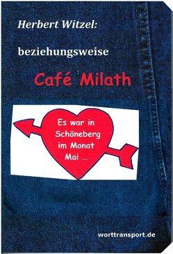 beziehungsweise Café Milath von Witzel,  Herbert