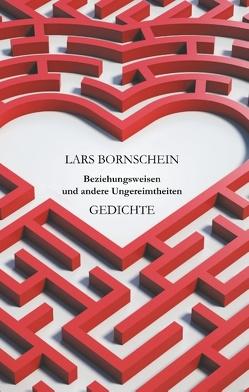 Beziehungsweisen und andere Ungereimtheiten von Bornschein,  Lars