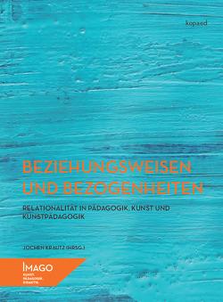 Beziehungsweisen und Bezogenheiten von Krautz,  Jochen