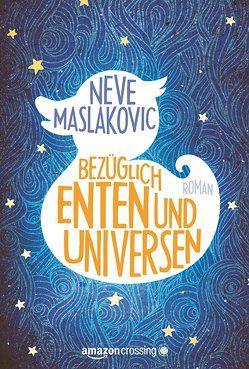 Bezüglich Enten und Universen: Roman von Friedrich,  Peter, Maslakovic,  Neve