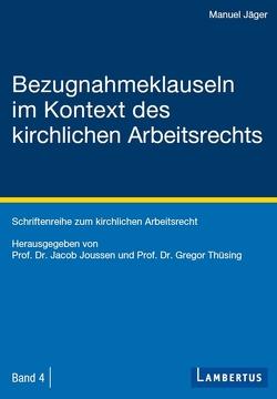Bezugnahmeklauseln im Kontext des kirchlichen Arbeitsrechts von Jäger,  Manuel, Joussen,  Jacob, Thüsing,  Gregor