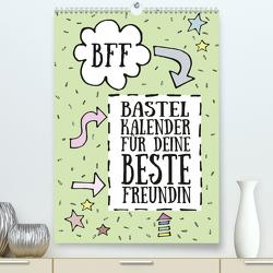 BFF – Bastel-Kalender für deine Beste Freundin – Immerwährend (Premium, hochwertiger DIN A2 Wandkalender 2020, Kunstdruck in Hochglanz) von Speer,  Michael