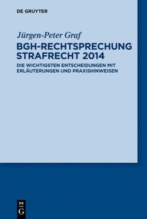 BGH-Rechtsprechung Strafrecht 2014 von Graf,  Jürgen-Peter