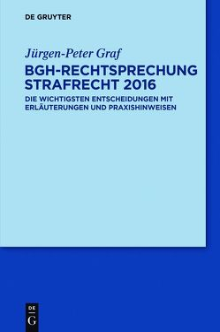BGH-Rechtsprechung Strafrecht 2016 von Graf,  Jürgen-Peter