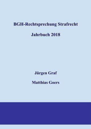 BGH-Rechtsprechung Strafrecht – Jahrbuch 2018 von Goers,  Matthias, Graf,  Jürgen-Peter