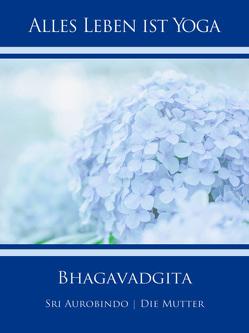 Bhagavadgita von Aurobindo,  Sri, Mutter,  Die (d.i. Mira Alfassa)