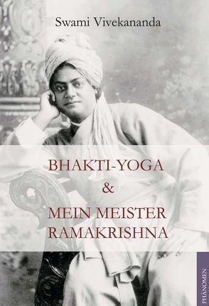 Bhakti Yoga und Mein Meister Ramakrishna von Vivekananda,  (Swami)