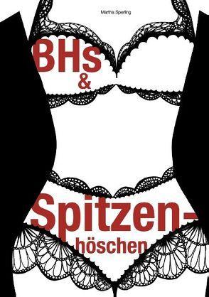 BHs und Spitzenhöschen von Sperling,  Martha