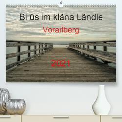 Bi üs im kläna Ländle – Vorarlberg 2021AT-Version (Premium, hochwertiger DIN A2 Wandkalender 2021, Kunstdruck in Hochglanz) von Arnold,  Hernegger