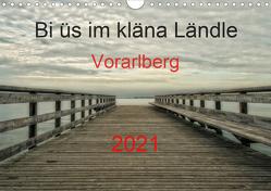 Bi üs im kläna Ländle – Vorarlberg 2021AT-Version (Wandkalender 2021 DIN A4 quer) von Arnold,  Hernegger