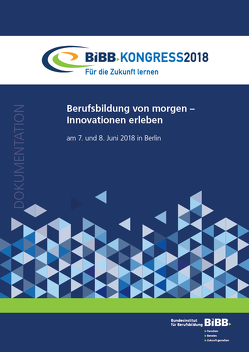 BIBB-Kongress 2018 – Für die Zukunft lernen: Berufsbildung von morgen – Innovationen erleben