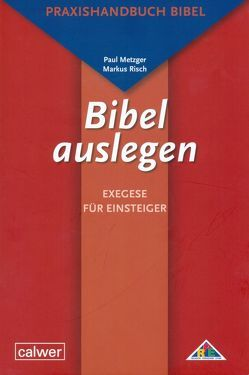 Bibel auslegen – Exegese für Einsteiger von Landgraf,  Michael, Metzger,  Paul, Risch,  Markus