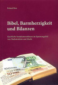 Bibel, Barmherzigkeit und Bilanzen von Bätz,  Roland