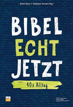 Bibel Echt Jetzt von Braun,  Dieter, Schwarz,  Stephanie